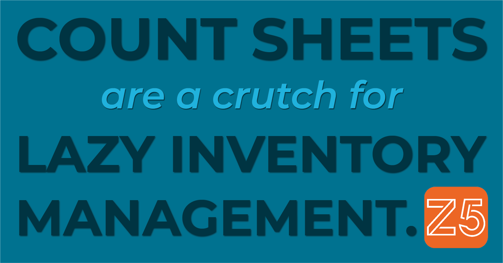 Count sheets are a crutch for lazy inventory management.